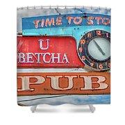 U Betcha Pub Shower Curtain