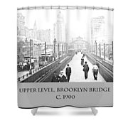 Upper Level Brooklyn Bridge C1900 Shower Curtain