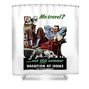Vacation At Home -- Ww2 Poster Shower Curtain