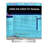 Wake Me Up When I Am Famous Shower Curtain