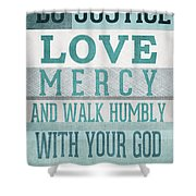 Walk Humbly- Micah  Shower Curtain