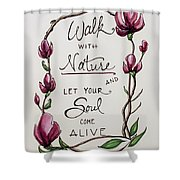Walk With Nature Shower Curtain