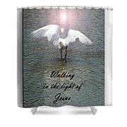 Walking In The Light Of Jesus Shower Curtain