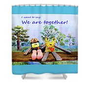 We Are Together Shower Curtain