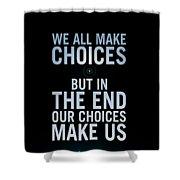 We Make Choice Shower Curtain