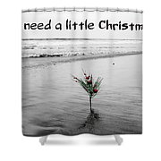 We Need A Little Christmas Shower Curtain
