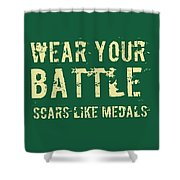 Wear Your Battle Scars - For Men Shower Curtain