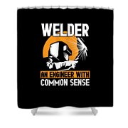 Welder An Engineer With Common Sense Shower Curtain