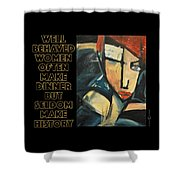 Well-behaved Women Poster Shower Curtain