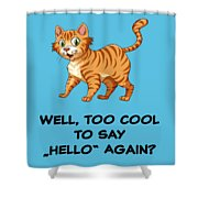 Well, Too Cool To Say Hello Again Funny Cat Gift Shower Curtain