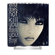 What Does Not Kill You Shower Curtain