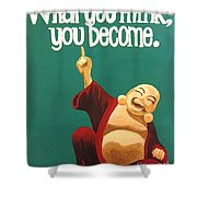 What You Think You Become Buddha Shower Curtain