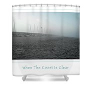 When The Coast Is Clear Shower Curtain