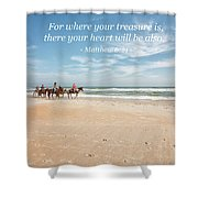 Where Your Treasure Is Shower Curtain