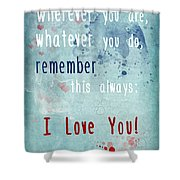 Wherever You Are Shower Curtain