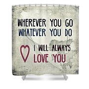 Wherever You Go Shower Curtain