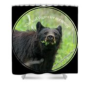 Who Said Vegans Are Not Strong Shower Curtain by Dan Friend