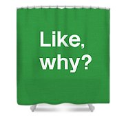 Why- Art By Linda Woods Shower Curtain
