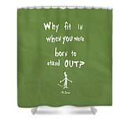 Why Fit In When You Were Born To Stand Out Shower Curtain