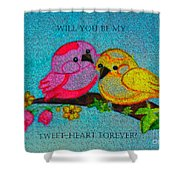 Will You Be My Tweet Heart Forever Shower Curtain