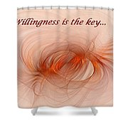 Willingness Is The Key Shower Curtain