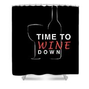 Wine Lover Time To Wine Down Wine Bottle Wine Glass Shower Curtain