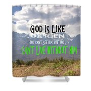Wisdom Quote God Is Like Oxygen You Cant Live Without Him Shower Curtain