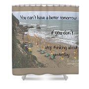Wisdom Quote -tomorrow Yesterday Shower Curtain