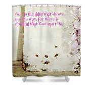 God Is The Light Inspirational Floral Still Life Shower Curtain