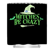 Witches Be Crazy Funny Humor Halloween For All Witches Shower Curtain