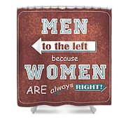 Women Are Always Right Shower Curtain
