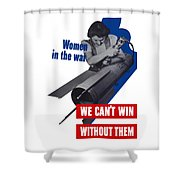 Women In The War - We Can't Win Without Them Shower Curtain