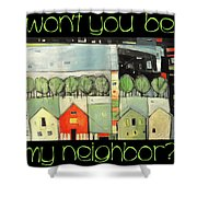 Wont You Be My Neighbor Shower Curtain