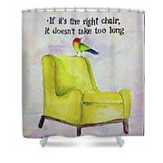 The Right Chair Shower Curtain