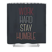 Work Hard Stay Humble Quote Shower Curtain