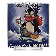 World War II Patriotic Posters Usa Conservation Coal Do Not Shiver Next Winter Order Coal Now Shower Curtain