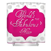 Worlds Most Fabulous Mom Shower Curtain