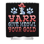 Yarr Give Meowl Your Gold Shower Curtain