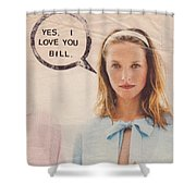 Yes I Love You Bill Shower Curtain