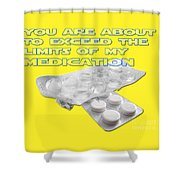 You Are About To Exceed The Limits Of My Medication  Shower Curtain