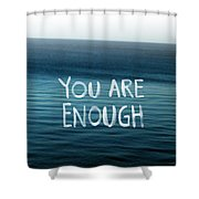 You Are Enough Shower Curtain