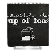 You Are My Cup Of Tea Shower Curtain
