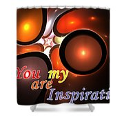 You Are My Inspiration Shower Curtain
