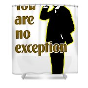 You Are No Exception - Join Now Shower Curtain