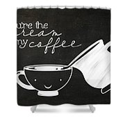 You Are The Cream In My Coffee Shower Curtain