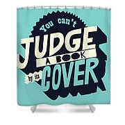 You Can't Judge A Book By Its Cover Inspirational Quote Shower Curtain