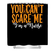 You Cant Scare Me Im A Nurse Doctor Ae Halloween Funny Humor Costume Shower Curtain