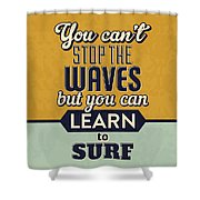 You Can't Stop The Waves Shower Curtain