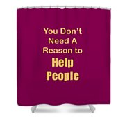You Dont Need A Reason To Help People 5445.02 Shower Curtain