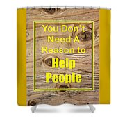 You Dont Need A Reason To Help People 5446.02 Shower Curtain